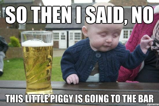 Drunk baby is my new favorite meme. Bahaha
