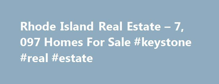 Rhode Island Real Estate – 7, 097 Homes For Sale #keystone #real #estate http://remmont.com/rhode-island-real-estate-7-097-homes-for-sale-keystone-real-estate/  #rhode island real estate # Rhode Island Real Estate Why use Zillow? Zillow helps you find the newest Rhode Island real estate listings. By analyzing information on thousands of single family homes for sale in Rhode Island and across the United States, we calculate home values (Zestimates) and the Zillow Home Value Price Index for…