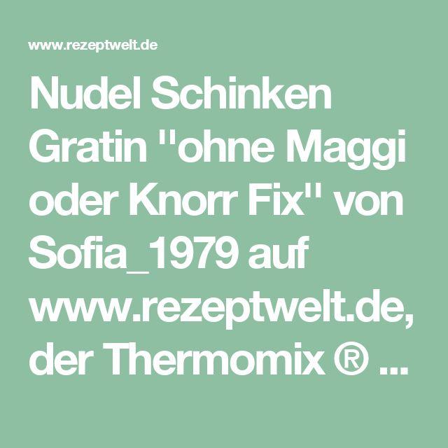 Nudel Schinken Gratin ''ohne Maggi oder Knorr Fix'' von Sofia_1979 auf www.rezeptwelt.de, der Thermomix ® Community