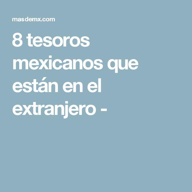 8 tesoros mexicanos que están en el extranjero -