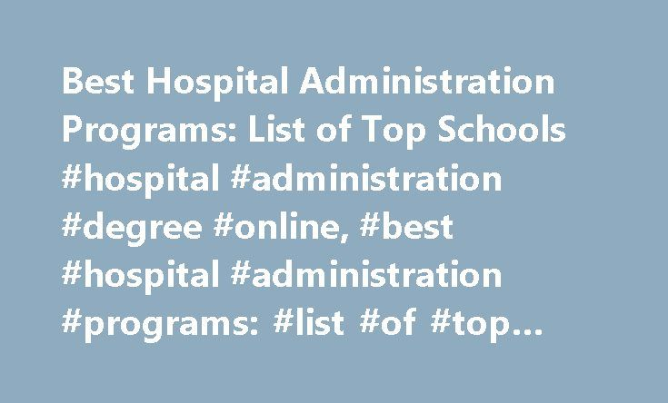 Best Hospital Administration Programs: List of Top Schools #hospital #administration #degree #online, #best #hospital #administration #programs: #list #of #top #schools http://reply.nef2.com/best-hospital-administration-programs-list-of-top-schools-hospital-administration-degree-online-best-hospital-administration-programs-list-of-top-schools/  # Best Hospital Administration Programs: List of Top Schools School Overviews Students who want to study hospital administration can find top…