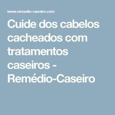 Cuide dos cabelos cacheados com tratamentos caseiros - Remédio-Caseiro