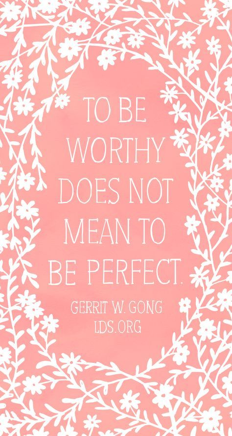 """To be worthy does not mean to be perfect."" Gerrit W. Gong #LDS"