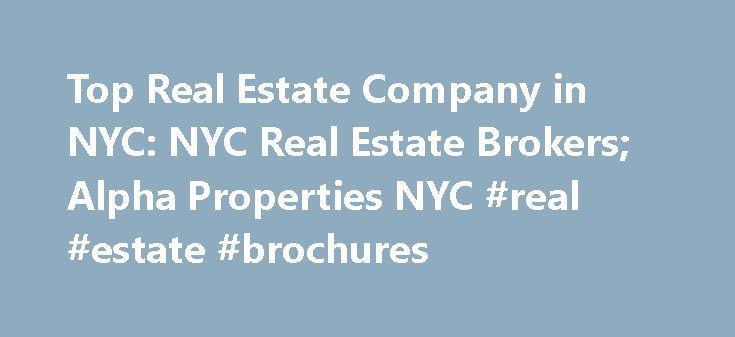 Top Real Estate Company in NYC: NYC Real Estate Brokers; Alpha Properties NYC #real #estate #brochures http://real-estate.remmont.com/top-real-estate-company-in-nyc-nyc-real-estate-brokers-alpha-properties-nyc-real-estate-brochures/  #real estate nyc # Your Prime Real Estate Company for NYC Apartments From downtown to uptown, Alpha Properties NYC has Manhattan real estate for rent in every neighborhood, including: The Upper East Side, Lower East Side, East Village, Soho, Nolita, Greenwich…