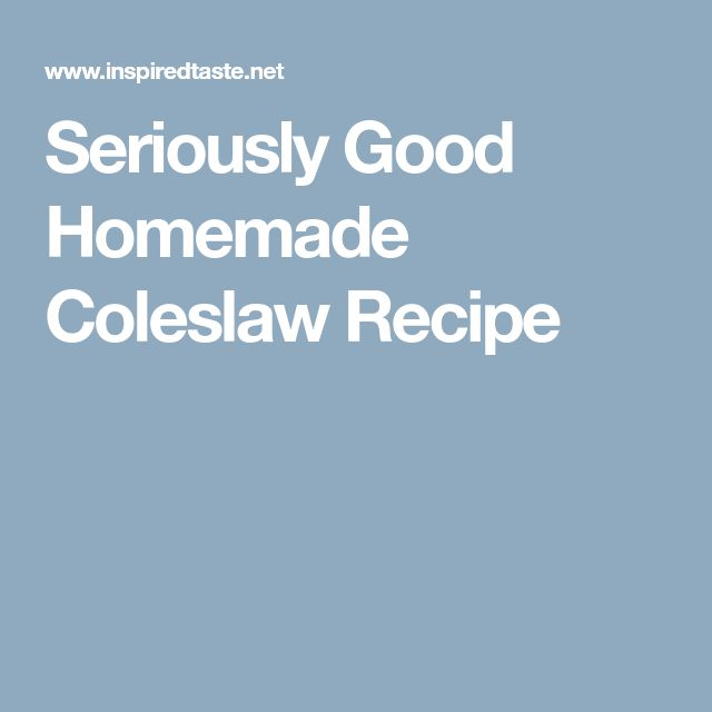 Seriously Good Homemade Coleslaw Recipe
