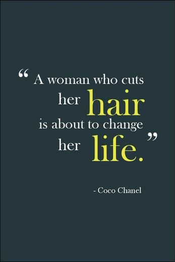 """""""A woman who cuts her hair, is about to change her life"""" CoCo Chanel"""