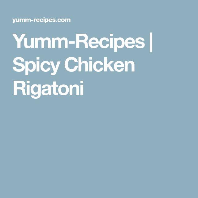 Yumm-Recipes | Spicy Chicken Rigatoni
