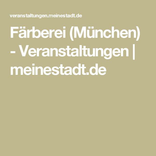Färberei (München) - Veranstaltungen | meinestadt.de