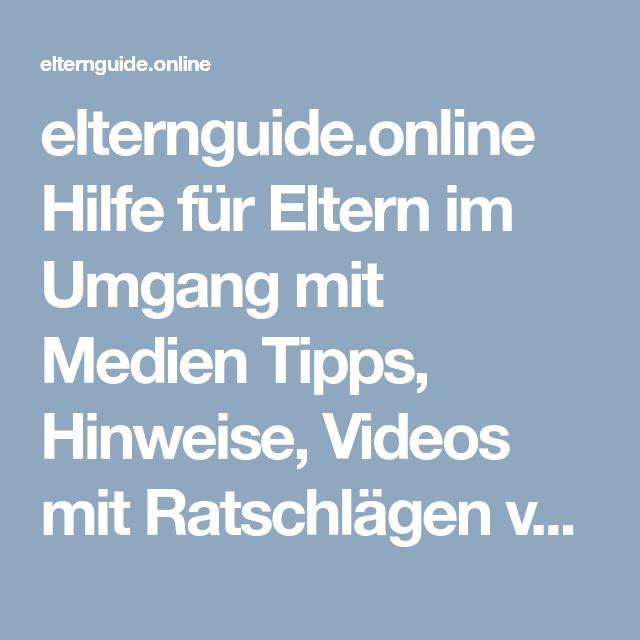 elternguide.online Hilfe für Eltern im Umgang mit Medien Tipps, Hinweise, Videos mit Ratschlägen von Medienexperten zur Mediennutzung von Kindern und Jugendlichen