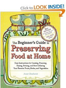 The Beginners Guide to Preserving Food at Home: Easy Instructions for Canning, Freezing, Drying, Brining, and Root Cellaring Your Favorite Fruits, Herbs and Vegetables: Janet Chadwick: 9781603421454: Amazon.com: Books