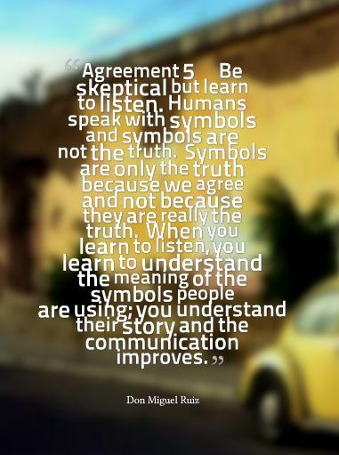 In The Four Agreements Don Miguel Ruiz Reveals Everything We Do Is