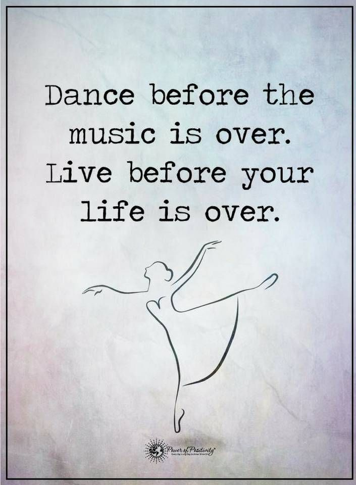 quotes Dance before the music is over. Live before your life is over.