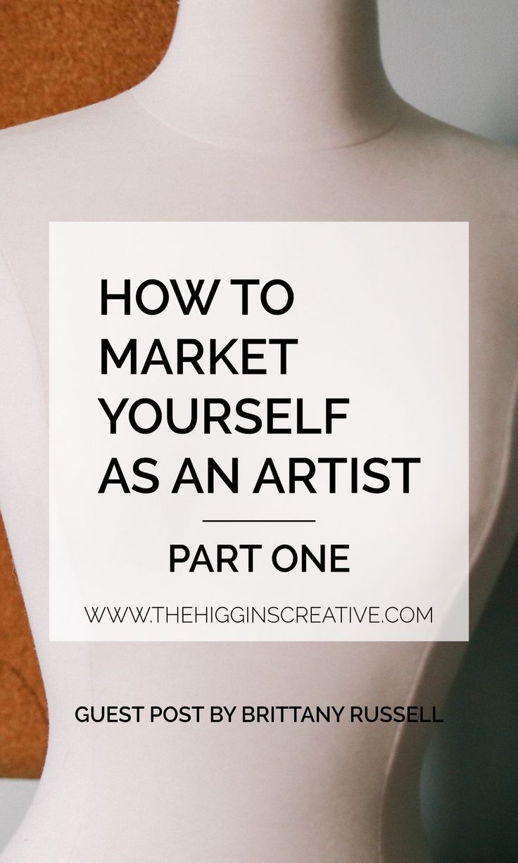 HOW TO MARKET YOURSELF AS AN ARTIST | PART ONE. — The Higgins Creative.