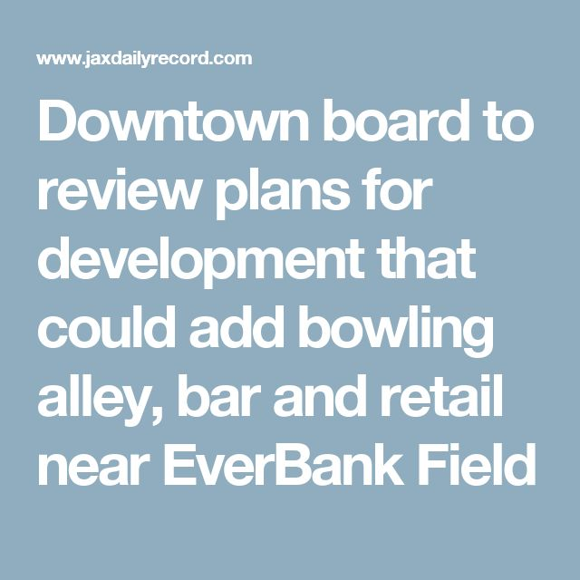 Downtown board to review plans for development that could add bowling alley, bar and retail near EverBank Field