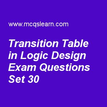 Practice test on transition table in logic design, DLD quiz 30 online. Practice digital logic design exam's questions and answers to learn transition table in logic design test with answers. Practice online quiz to test knowledge on transition table in logic design, control implementation in asm, special characteristics of integrated circuit, binary systems problems worksheets. Free transition table in logic design test has multiple choice questions as a condition occurs when an...