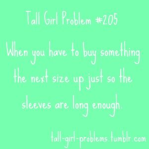 Tall Girl Problems - long sleeves suck ;o): Laughing, Tall Life, Long Sleeve Shirts, Tall People Problems, So True, Funny Stuff, Tall Girl Problems, Major Problems, Tall Girls Problems