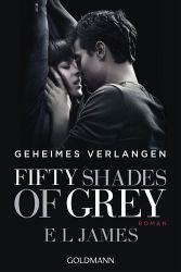 E.L. James - Fifty Shades of Grey - Geheimes Verlangen / Shades of Grey Trilogie Bd.1 (Filmausgabe)