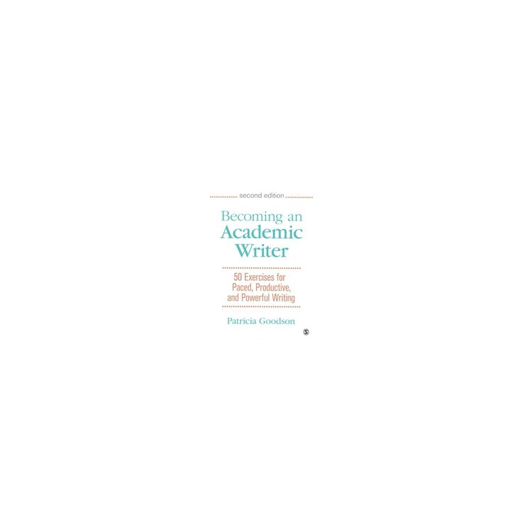 Becoming an Academic Writer : 50 Exercises for Paced, Productive, and Powerful Writing (Paperback)