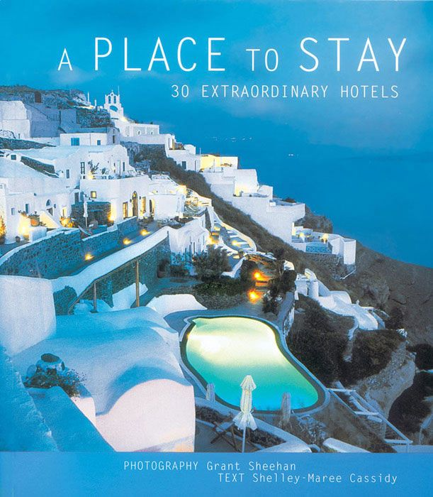 A Place to Stay: in this book containing texts by Shelley-Maree Cassidy and photos by Grant Sheehan you'll find 30 extraordinary hotels from around the world, including Perivolas.