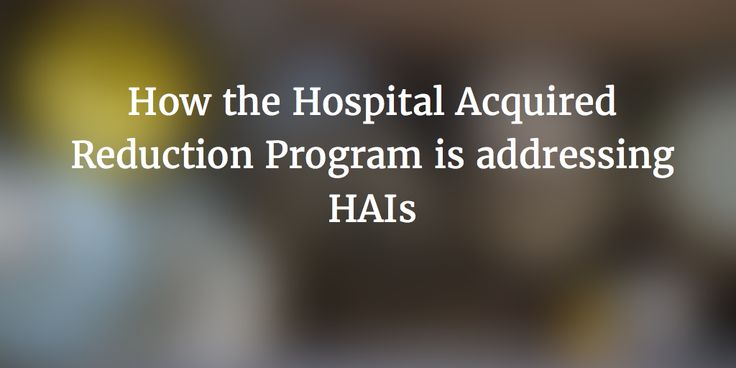 How the Hospital Acquired Condition Reduction program is addressing HAIs