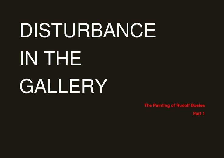 Disturbance in the Gallery - The Painting of Rudolf Boelee -Part 1  At age 29 (1969) I started to paint seriously. The progress was rather rapid and by 1972 I was ready to have my first solo exhibition with the Society of Arts at the Rotorua Museum.