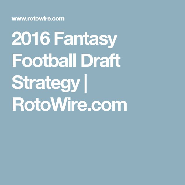 2016 Fantasy Football Draft Strategy | RotoWire.com