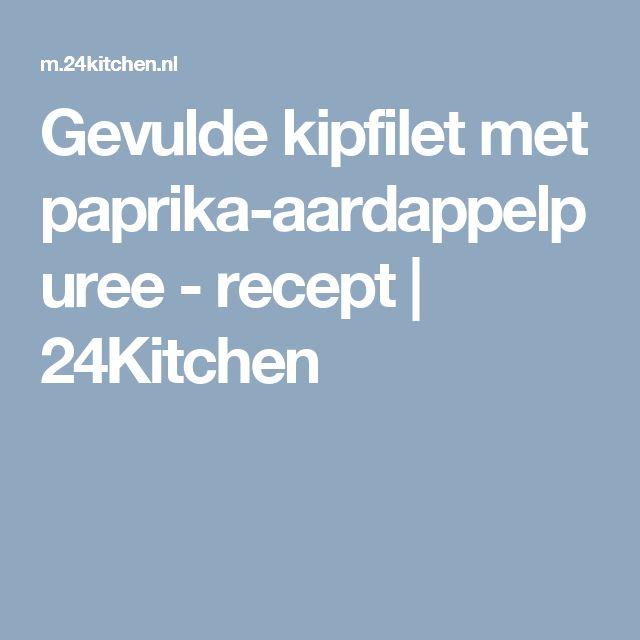 Gevulde kipfilet met paprika-aardappelpuree - recept | 24Kitchen