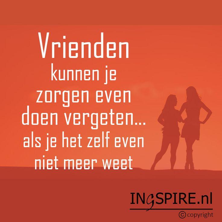 Spreuk over vriendschap: Vrienden kunnen je zorgen even doen vergeten.... als je het zelf even niet meer weet - Ingspire