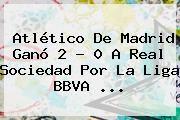 http://tecnoautos.com/wp-content/uploads/imagenes/tendencias/thumbs/atletico-de-madrid-gano-2-0-a-real-sociedad-por-la-liga-bbva.jpg Liga BBVA. Atlético de Madrid ganó 2 - 0 a Real Sociedad por la Liga BBVA ..., Enlaces, Imágenes, Videos y Tweets - http://tecnoautos.com/actualidad/liga-bbva-atletico-de-madrid-gano-2-0-a-real-sociedad-por-la-liga-bbva/