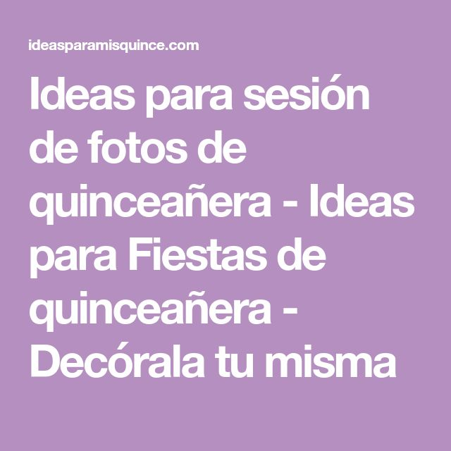 Ideas para sesión de fotos de quinceañera - Ideas para Fiestas de quinceañera - Decórala tu misma