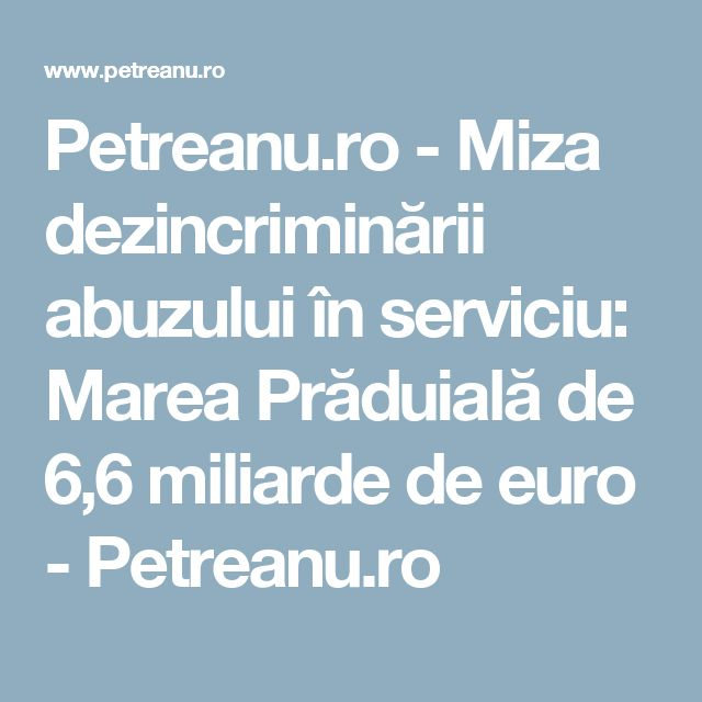 Petreanu.ro - Miza dezincriminării abuzului în serviciu: Marea Prăduială de 6,6 miliarde de euro - Petreanu.ro