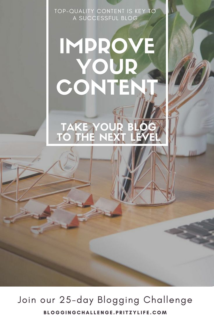 Excellent quality content is what makes the difference between a blog and a great blog. How to improve the content on your blog without having to start over. Take your blog to the next leve. 25-day blogging challenge