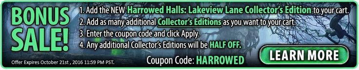 Bonus Sale! Buy Harrowed Halls: Lakeview Lane Collector's Edition – get any additional Collector's Editions HALF OFF! Use coupon code HARROWED at checkout. Offer expires October 21th, 2016! #sale #discount #games #pc #mac #casual #hiddenobject #offer #puzzle #casualgame #timemanagement #adventure #towerdefense http://www.bigfishgames.com/games/11606/harrowed-halls-lakeview-lane-ce/?channel=affiliates&identifier=af5dc3355635