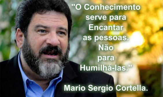 Mario Sergio Cortella:                                                                                                                                                                                 Mais