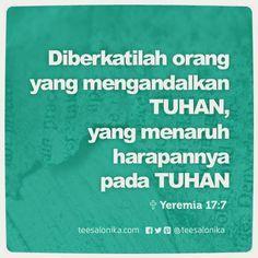 """""""Diberkatilah orang yang mengandalkan TUHAN, yang menaruh harapannya pada TUHAN!"""" (Yeremia 17:7)"""
