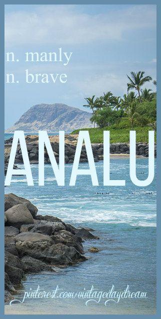 Baby Boy Name: Analu (onnalu). Meaning: Manly; Brave. Origin: Hawaiian; Polynesian. https://www.pinterest.com/vintagedaydream/baby-names/?etslf=3165&eq=baby