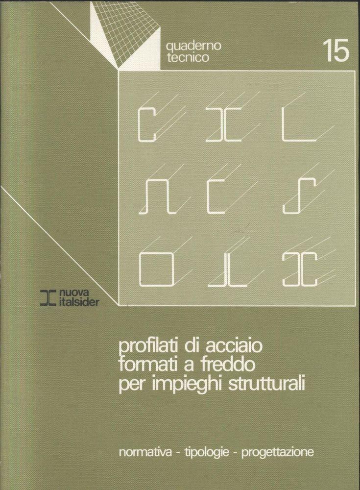 PROFILATI DI ACCIAIO FORMATI A FREDDO PER IMPIEGHI STRUTTURALI 1987 Italsider