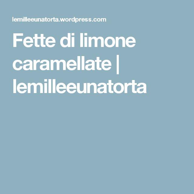Fette di limone caramellate | lemilleeunatorta