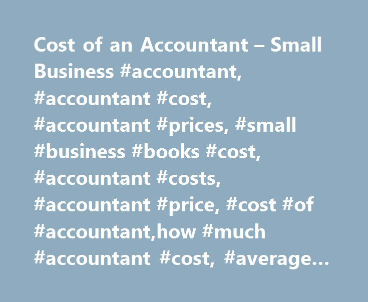 Cost of an Accountant – Small Business #accountant, #accountant #cost, #accountant #prices, #small #business #books #cost, #accountant #costs, #accountant #price, #cost #of #accountant,how #much #accountant #cost, #average #cost #accountant http://flight.nef2.com/cost-of-an-accountant-small-business-accountant-accountant-cost-accountant-prices-small-business-books-cost-accountant-costs-accountant-price-cost-of-accountanthow-much-acco/  # Accountant Cost Accountants charge $150-$400 or more…
