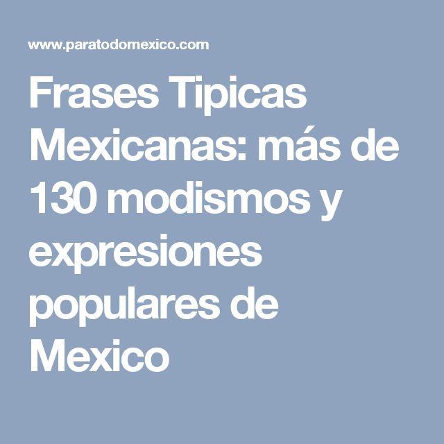 Frases Tipicas Mexicanas: más de 130 modismos y expresiones populares de Mexico
