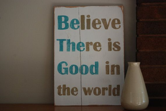 Believe There is Good in the world - Hand Painted Wooden Sign with Quote -Saying. In Teal Blue and Tan - BEACH colors!