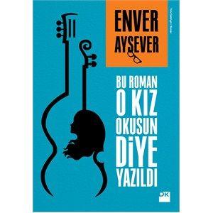 Enver Aysever, Bu Roman O Kız Okusun Diye Yazıldı