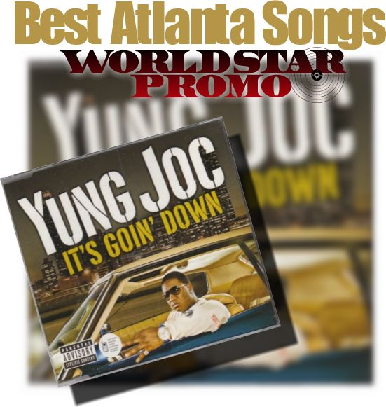 "Worldstar Promo - Entertainment and News Media: Best Atlanta Rap Songs - Yung Joc ""It's Goin' Down..."