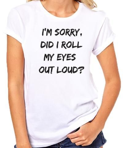 0fe25c93bd I'm Sorry Did I Roll My Eyes Out Loud? Shirt. Funny shirt for teens. Sassy  shirts. Funny gift for girls.