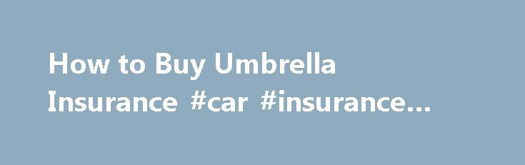 How to Buy Umbrella Insurance #car #insurance #quote #online http://insurances.remmont.com/how-to-buy-umbrella-insurance-car-insurance-quote-online/  #umbrella insurance # How to Buy Umbrella Insurance After years gathering assets from cars and homes to art and investment accounts, you might be surprised to learn that most insurance policies don't actually protect all of your belongings. Just one lawsuit from an injury or accidental death could cost millions of dollars–enough to wipe outRead…