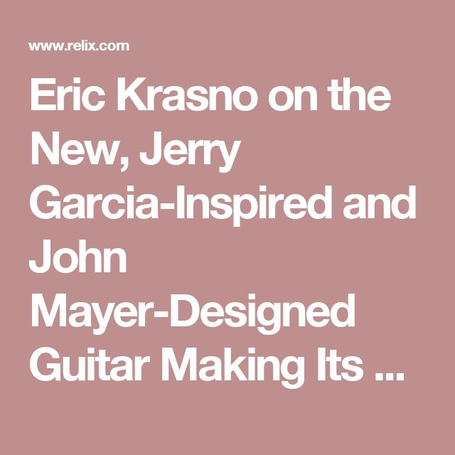 Eric Krasno on the New, Jerry Garcia-Inspired and John Mayer-Designed Guitar Making Its Debut with Phil Lesh & Friends : News : Relix