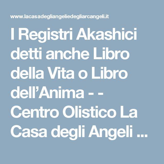 I Registri Akashici detti anche  Libro della Vita o Libro dell'Anima - - Centro Olistico La Casa degli Angeli e degli Arcangeli