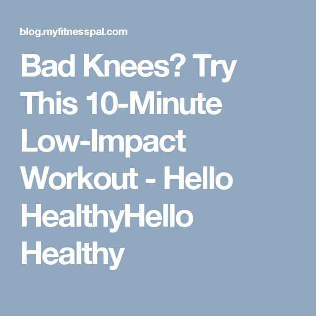 Bad Knees? Try This 10-Minute Low-Impact Workout - Hello HealthyHello Healthy