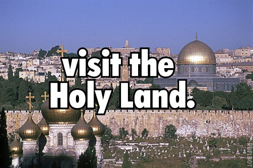 visit the Holy Land.