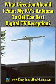 Here is our answer to: What Direction Should I Point My RV's Antenna To Get The Best Digital TV Reception? The steps I am about to outline work whether you are using... Read More: http://www.everything-about-rving.com/what-direction-should-i-point-my-rvs-